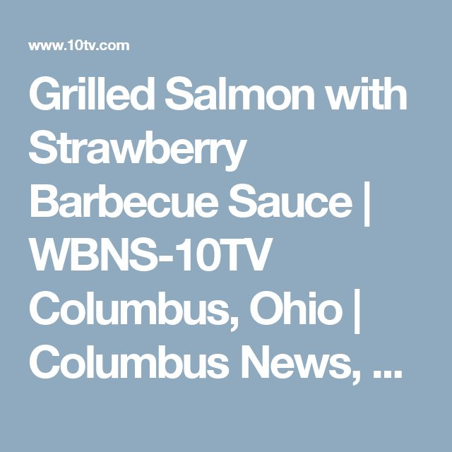 Grilled Salmon with Strawberry Barbecue Sauce | WBNS-10TV Columbus, Ohio | Columbus News, Weather & Sports