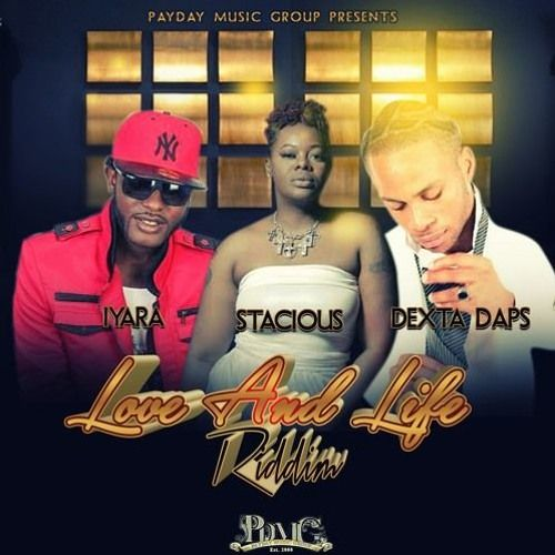 Love And Life Riddim (PayDay Music Group)  #DextaDaps #DextaDaps #Iyara #Iyara #LoveAndLifeRiddim #PayDayMusicGroup #Stacious #Stacious