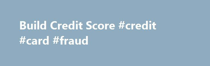Build Credit Score #credit #card #fraud http://credit-loan.remmont.com/build-credit-score-credit-card-fraud/  #credit free score # When, persons Build credit score terrified of taking a chance on priceless resources as protection should sketch a monetary bunch of 1,000 to 25,000. You ll find real estate investment firms or banking companies offers personal loans. Because a prescreening process ought to initially materialize before just anyone can obtain a […]