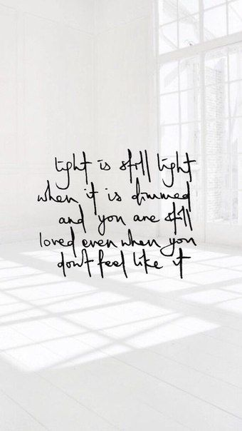 свет еще горит, когда он гаснет, и вы все еще любите, даже когда вы не чувствуете его.
