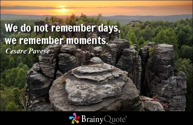 We do not remember days, we remember moments. - Cesare Pavese. Quotes for those who love being active in the outdoors