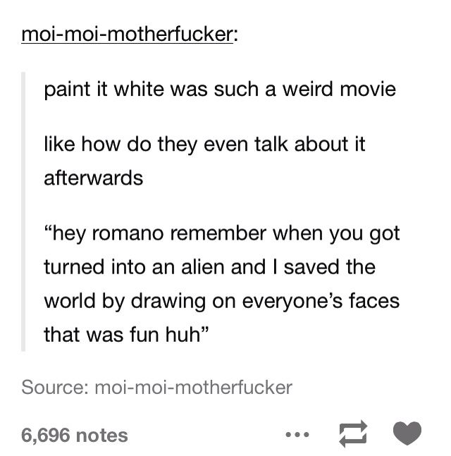 I adore Paint It White and, for the record, I cry every time I watch it. <<< paint it white...???