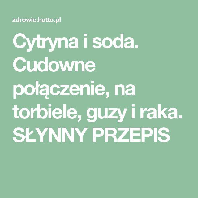 Cytryna i soda. Cudowne połączenie, na torbiele, guzy i raka. SŁYNNY PRZEPIS