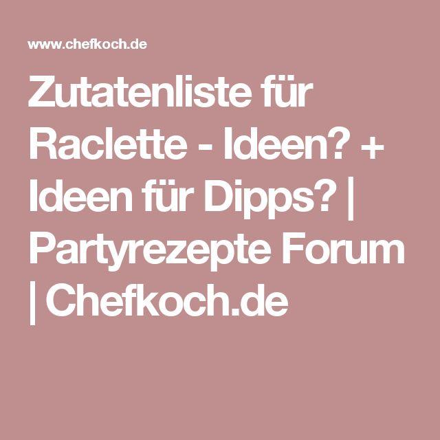 Zutatenliste für Raclette – Ideen? + Ideen für Dipps?   Partyrezepte Forum   Chefkoch.de   – Kaldenbach