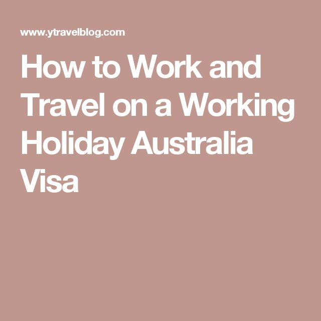 How to Work and Travel on a Working Holiday Australia Visa