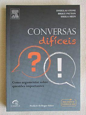 Livro : Conversas Difíceis - Como argumentar sobre questões importantes…