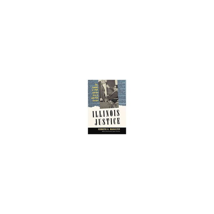 Illinois Justice : The Scandal of 1969 and the Rise of John Paul Stevens (Paperback) (Kenneth A.