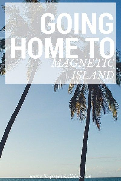 Going Home to Magnetic Island, Australia // Hayley on Holiday