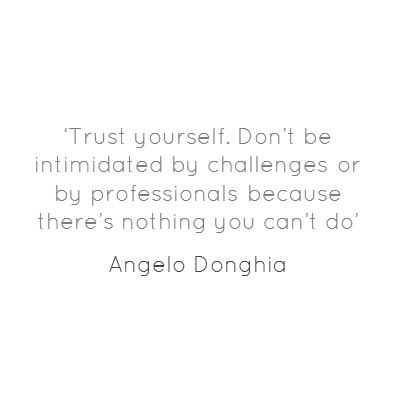 Quote of the Day: Words to live by, 'Trust yourself. Don't be intimidated by challenges-or by professionals-because there's nothing you can't do', Angelo Donghia.