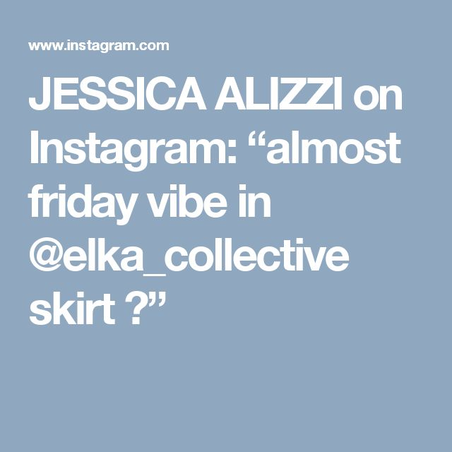 """JESSICA ALIZZI on Instagram: """"almost friday vibe in @elka_collective skirt ✨"""""""