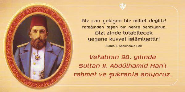 """""""Bizi zinde tutabilecek yegane kuvvet İslamiyettir."""" Sultan II. Abdülhamid Han"""