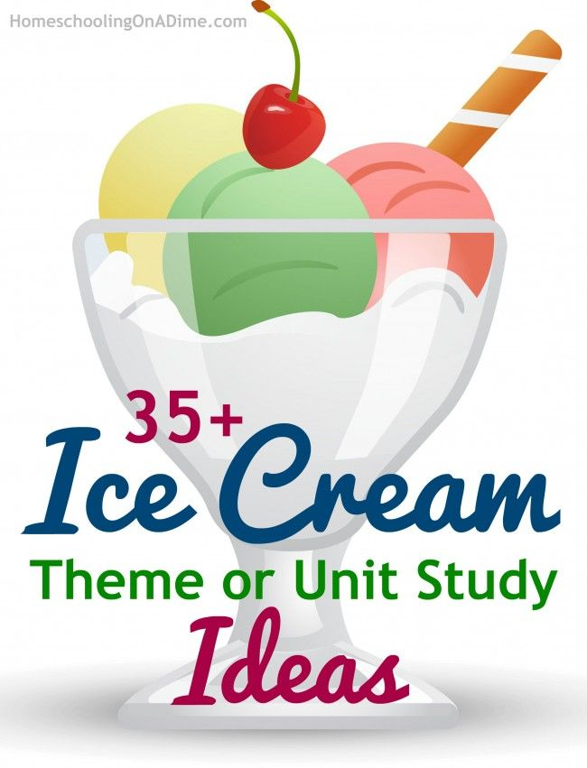 Unit Study Theme:  Ice Cream, You Scream, We All Scream for Ice Cream!!