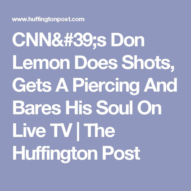 CNN's Don Lemon Does Shots, Gets A Piercing And Bares His Soul On Live TV | The Huffington Post