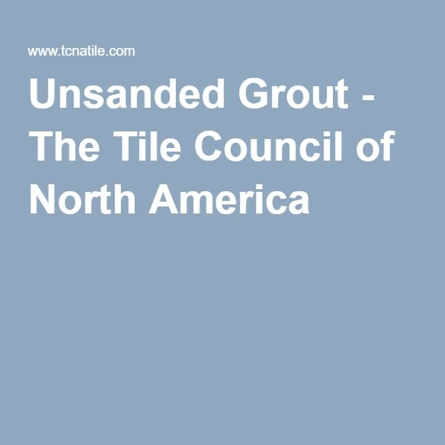 Unsanded Grout - The Tile Council of North America