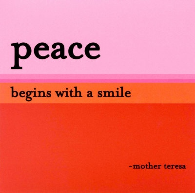 Peace  begins with a smile ;-)