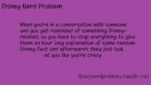 Haha I wouldn't say hour long, but yeah, I bring up Disney things in normal conversations and confuse people lol
