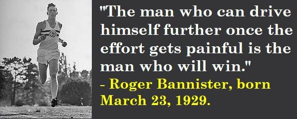 Roger Bannister, born March 23, 1929.  #RogerBannister #MarchBirthdays #Quotes