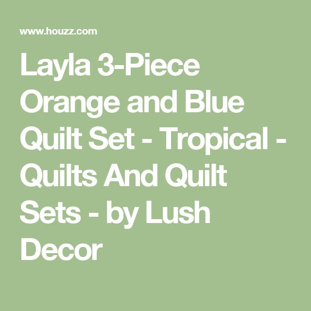 Layla 3-Piece Orange and Blue Quilt Set - Tropical - Quilts And Quilt Sets - by Lush Decor