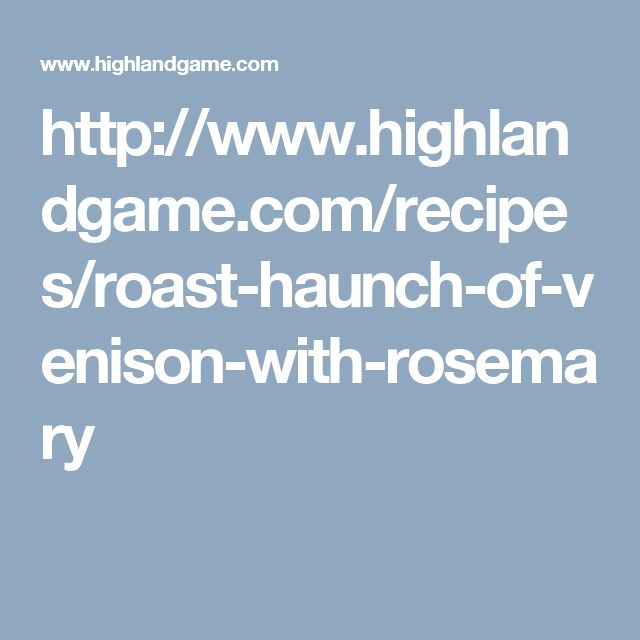 http://www.highlandgame.com/recipes/roast-haunch-of-venison-with-rosemary