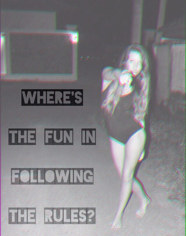 Where's the fun in following the rules? (My edit, not my picture) Credit: http://www.pinterest.com/MADDYWALLS/