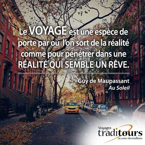Le voyage est une espère de porte par où l'on sort de la réalité comme pour pénétrer dans une réalité que semble un rêve. - Guy de Maussant