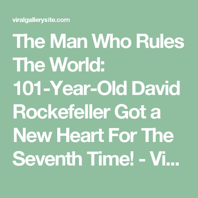 The Man Who Rules The World: 101-Year-Old David Rockefeller Got a New Heart For The Seventh Time! - ViralGallerySite
