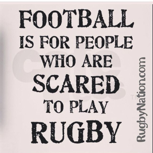 #Football is for people who are scared to play #Rugby