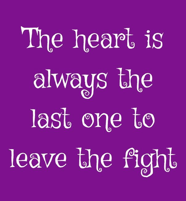 The heart is always the last one to leave the fight