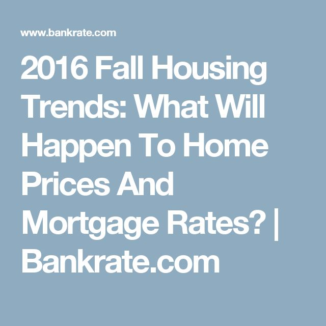 2016 Fall Housing Trends: What Will Happen To Home Prices And Mortgage Rates? | Bankrate.com