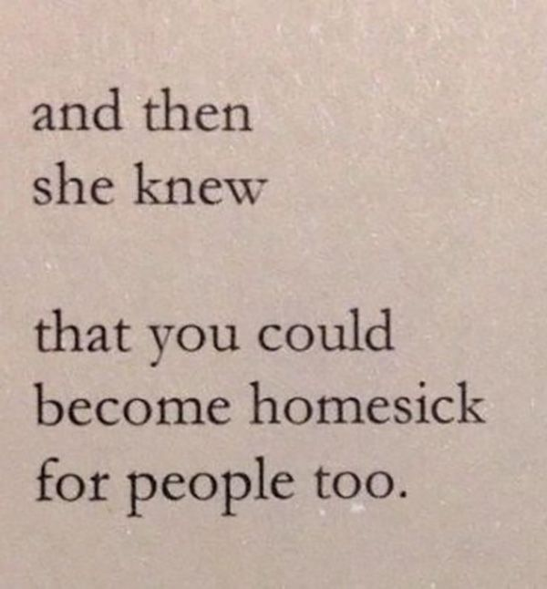 """And then she knew that you could become homesick for people too."""