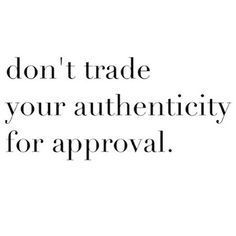 don't trade your authenticity for approval