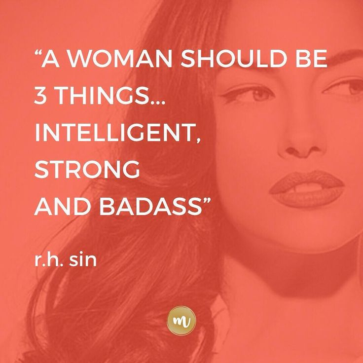 A woman should be 3 things intelligent strong and badass | Made of Moxie - madeofmoxie.com