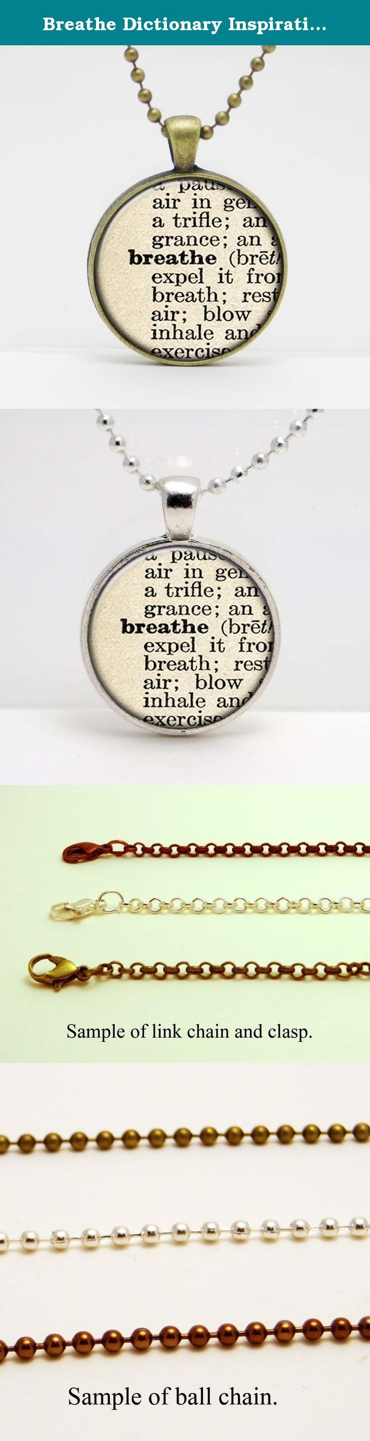 "Breathe Dictionary Inspirational Word Art Glass Pendant or Key Chain- 30 mm round- Chain Included- Made to Order. This image is set in a 30 mm bezel and comes complete with a 24"" matching chain or matching key chain. Please choose from silver, copper, or bronze for the bezel and chain color. Please choose from a link chain, ball chain or key chain. This listing is for the glass art pendant and 24"" chain, or pendant and key chain. My glass art pendants are handcrafted using a high quality..."