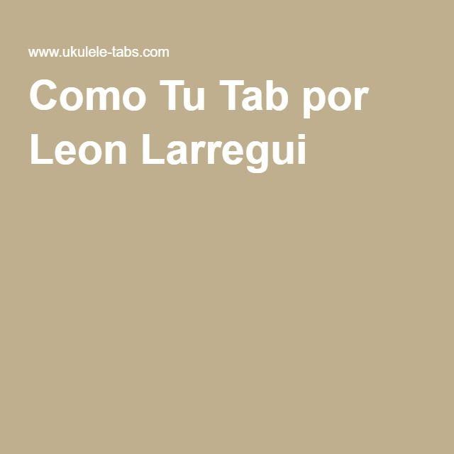 Como Tu Tab por Leon Larregui