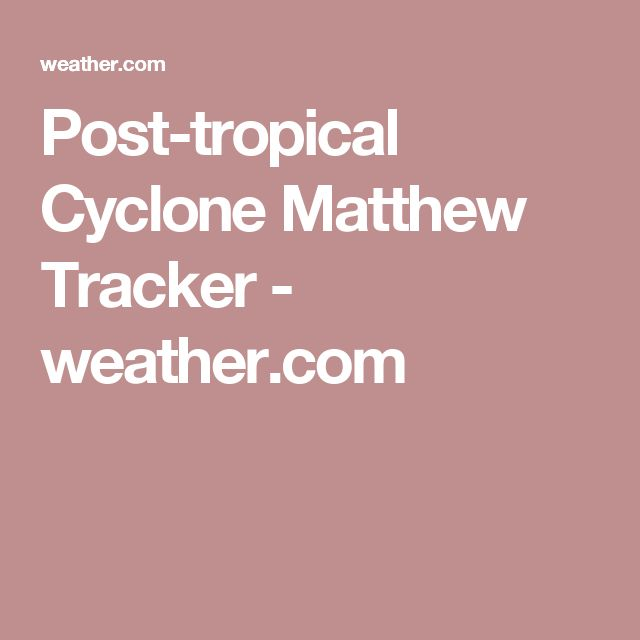 Post-tropical Cyclone Matthew Tracker - weather.com