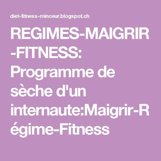 REGIMES-MAIGRIR-FITNESS: Programme de sèche d'un internaute:Maigrir-Régime-Fitness