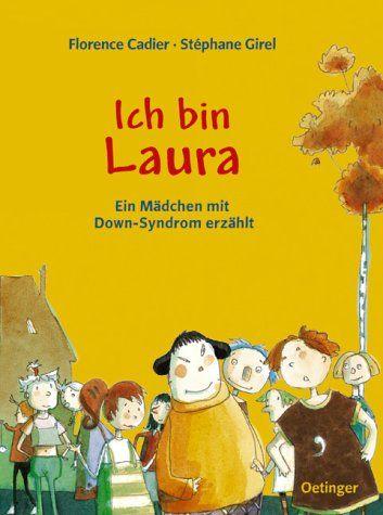 Ich bin Laura: Ein Mädchen mit Down-Syndrom erzählt: Amazon.de: Florence Cadier, Stéphane Girel: Bücher