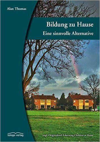 Bildung zu Hause: Eine sinnvolle Alternative: Amazon.de: Alan Thomas, Matthias Kern: Bücher