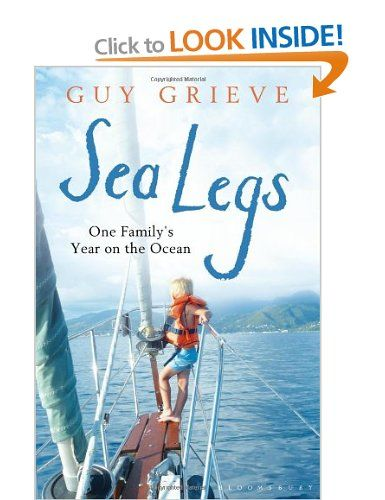 Sea Legs: One Family's Year on the Ocean: Amazon.co.uk: Guy Grieve: Books
