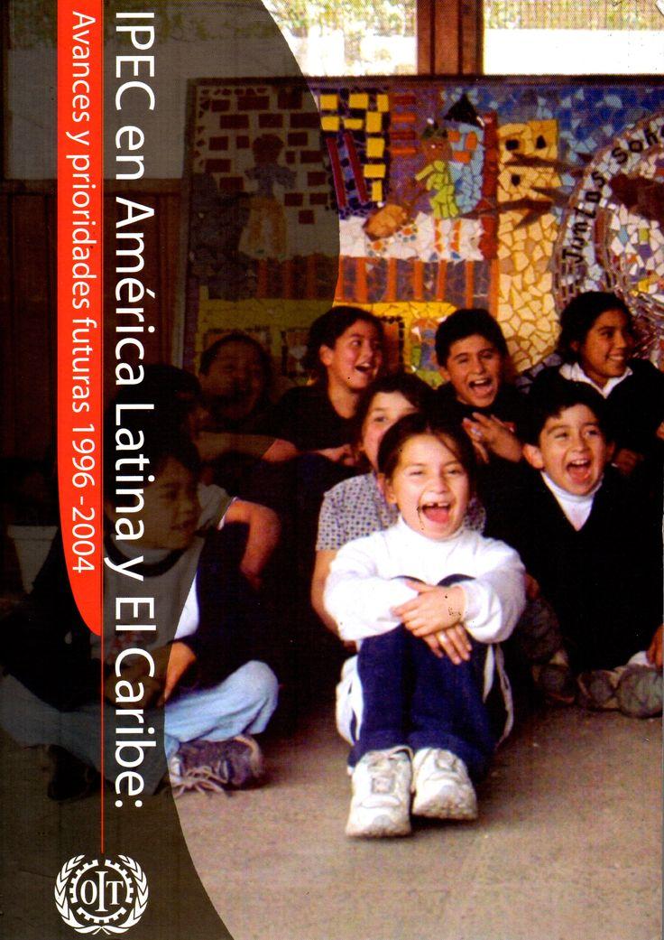 La acción del IPEC contra el trabajo infantil en América Latina y el Caribe 1996-2004 : avances y prioridades futuras/ Organización Internacional del Trabajo. Oficina Regional para América Latina y el Caribe. Programa Internacional para la Erradicación del Trabajo Infantil - IPEC (Organización Internacional del Trabajo, , [2004].) / HD 6250.L292 A