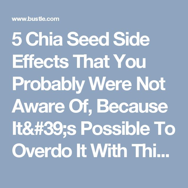 5 Chia Seed Side Effects That You Probably Were Not Aware Of, Because It's Possible To Overdo It With This Miracle Food