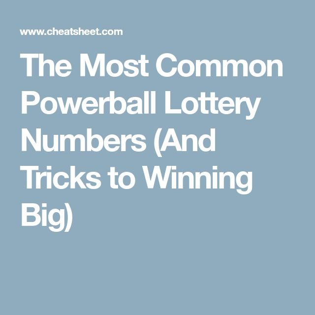 The Most Common Powerball Lottery Numbers (And Tricks to Winning Big)