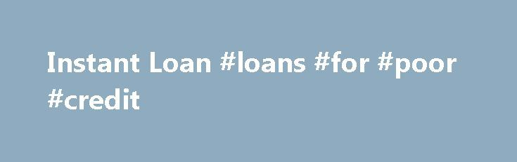 Instant Loan #loans #for #poor #credit http://loan.remmont.com/instant-loan-loans-for-poor-credit/  #instant loan # Getting An Instant Loan There are situations wherein most people needs to get hold of some cash right away. The money may be intended for education tuition fees, hospital bills, apartment rent, or any other form of payment. Because of these inevitable circumstances, people sometimes tend to rely on getting instant loans…The post Instant Loan #loans #for #poor #credit appeared…