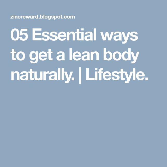 05 Essential ways to get a lean body naturally.         |          Lifestyle.