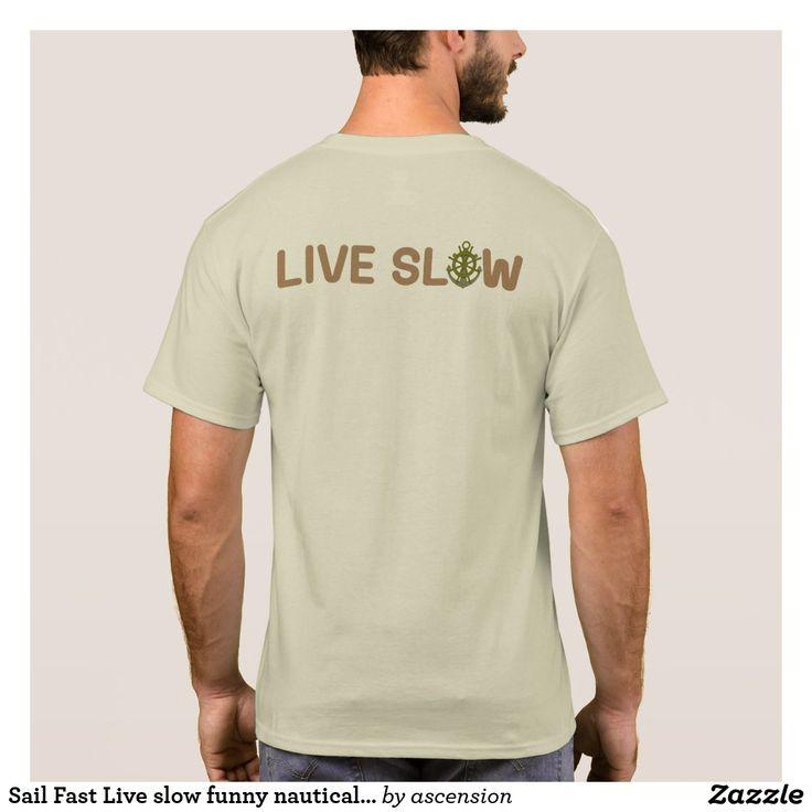 Sail Fast Live slow funny nautical sailing shirt