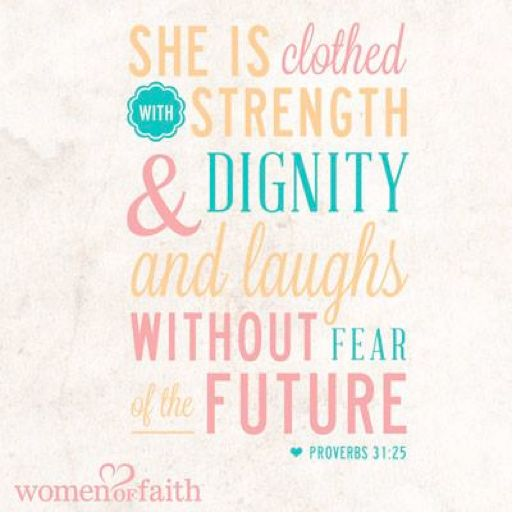 She Is A Woman Of Strength And Dignity: Mujer Virtuosa Proverbios 31.25