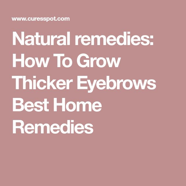 Natural remedies: How To Grow Thicker Eyebrows Best Home Remedies