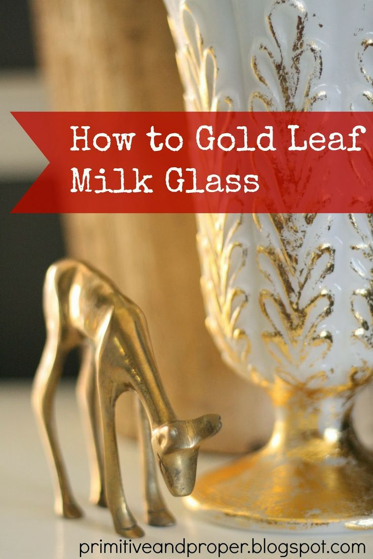 How to Gold Leaf Milk Glass and Glass Bottles.  Can't wait to try this!