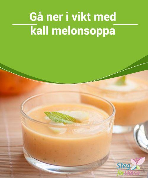 Gå ner i vikt med kall melonsoppa  Meloner är inte bara #vätskedrivande och avgiftande. De kan #också #användas för att #tillaga goda och sunda kalla soppor.
