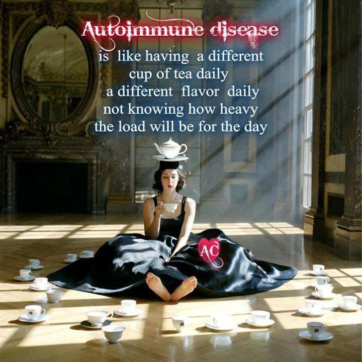 #Autoimmune Disease Is like having a different cup of tea daily, a different flavor daily, not knowing how heavy the load will be for the day. #DisabilityNinjas #Disability #ChronicIllness #ChronicPain #InvisibleIllness